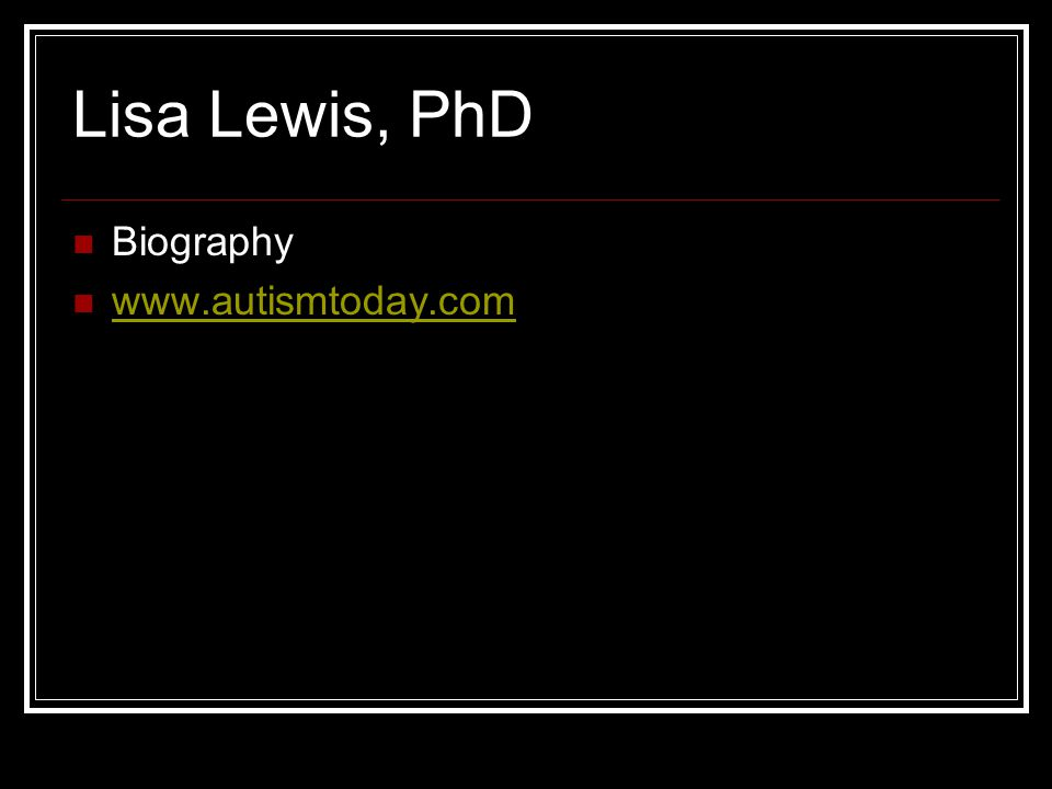 Lisa Lewis, PhD Biography www.autismtoday.com