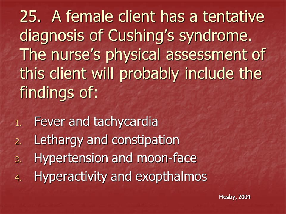 25. A female client has a tentative diagnosis of Cushings syndrome. The nurses physical assessment of this client will probably include the findings o