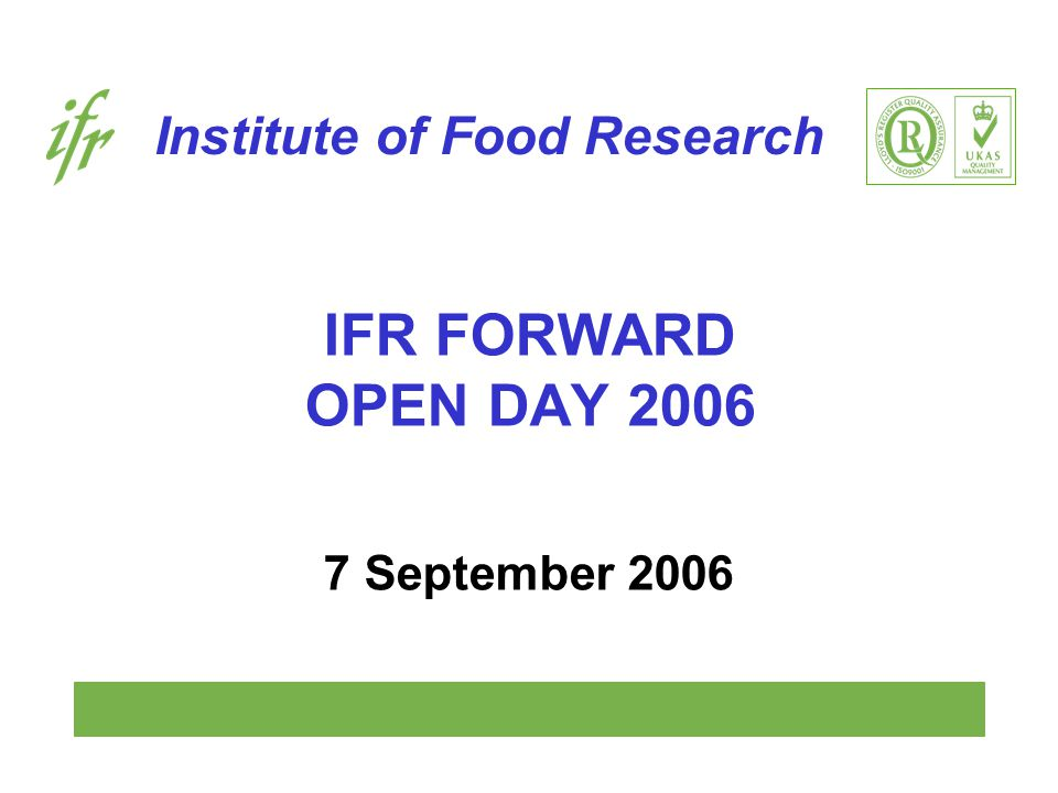 Institute of Food Research IFR FORWARD OPEN DAY 2006 7 September 2006