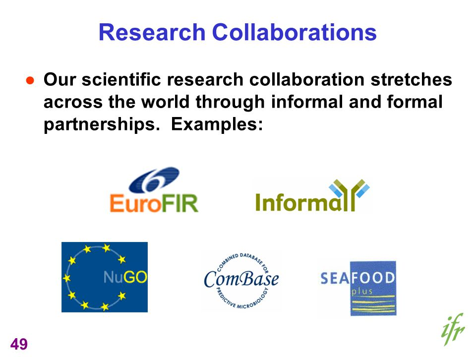 49 Research Collaborations Our scientific research collaboration stretches across the world through informal and formal partnerships. Examples: