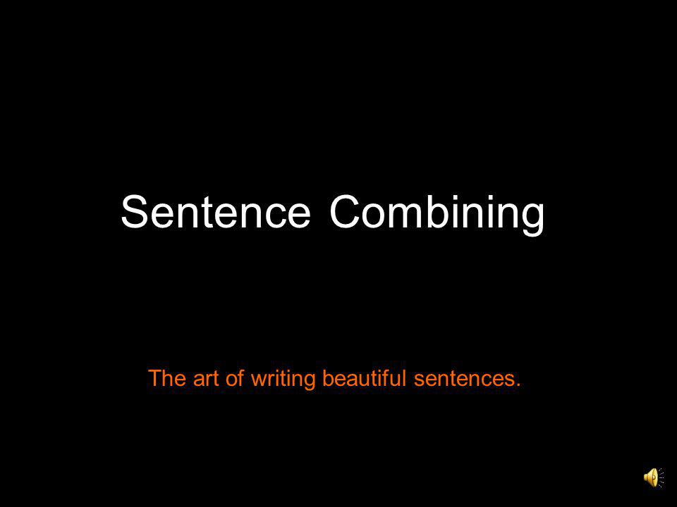 SentenceCombining The art of writing beautiful sentences.