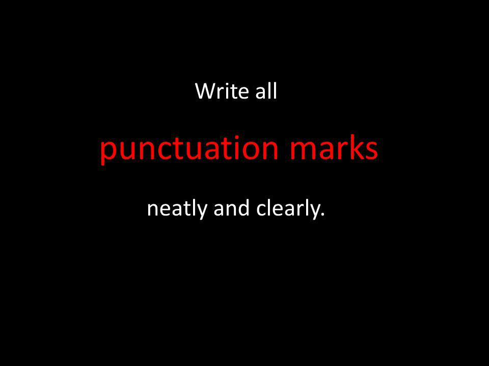 Write all neatly and clearly. punctuation marks