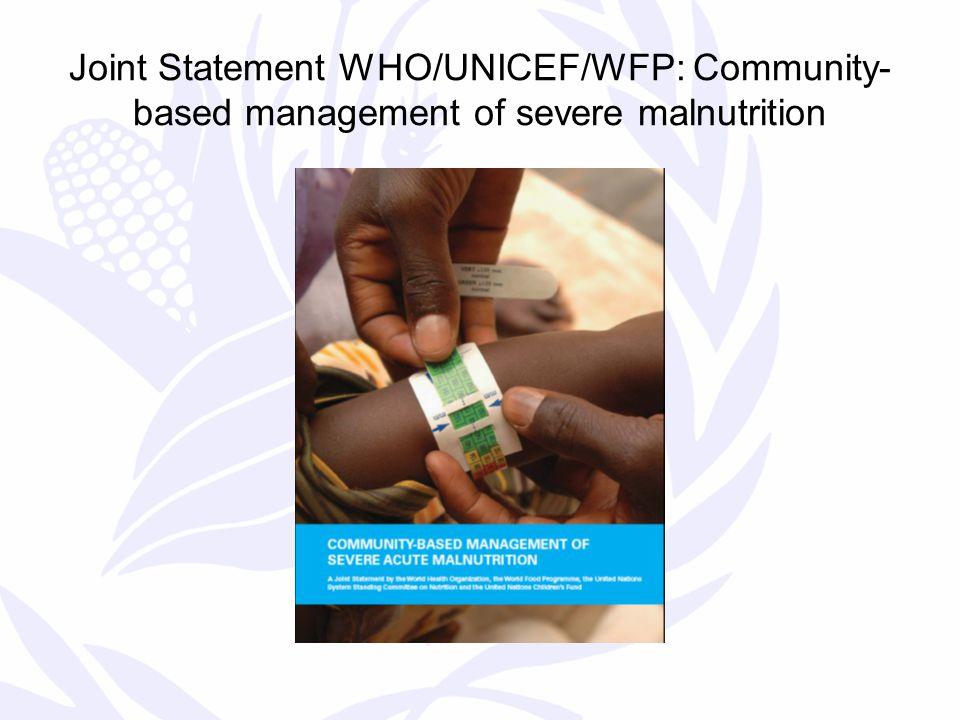 Joint Statement WHO/UNICEF/WFP: Community- based management of severe malnutrition