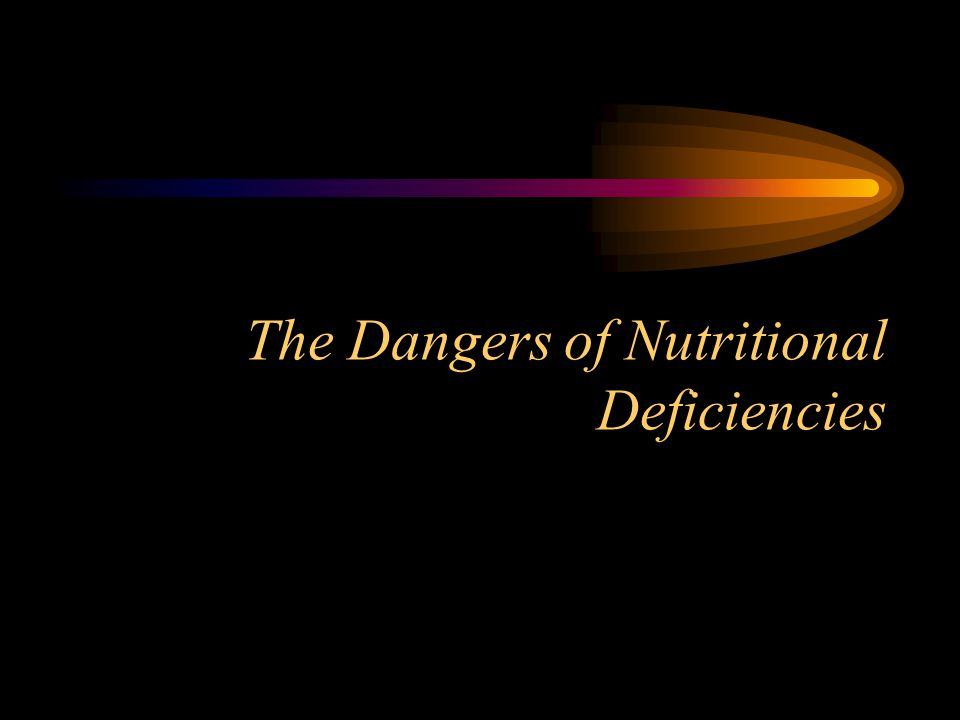 The Dangers of Nutritional Deficiencies