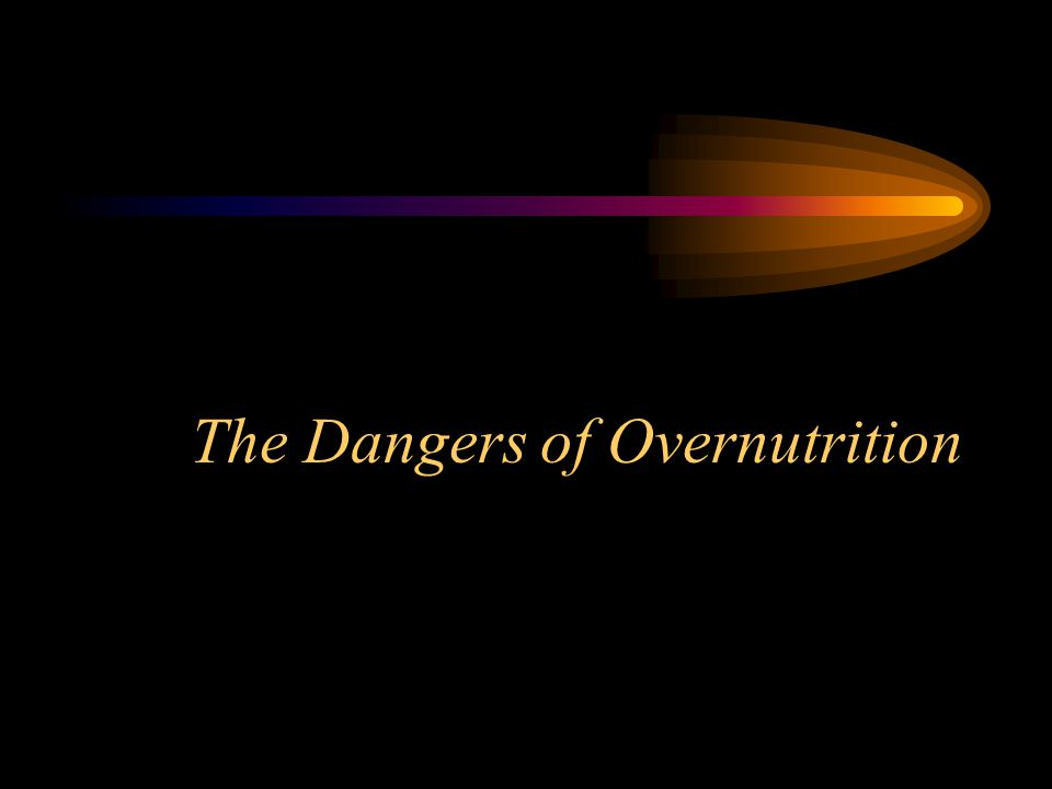 The Dangers of Overnutrition