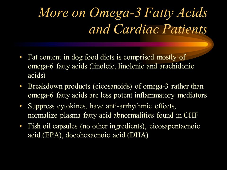 More on Omega-3 Fatty Acids and Cardiac Patients Fat content in dog food diets is comprised mostly of omega-6 fatty acids (linoleic, linolenic and ara