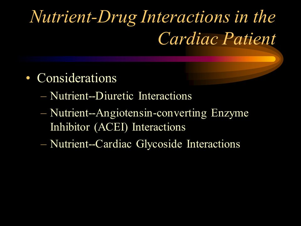 Nutrient-Drug Interactions in the Cardiac Patient Considerations –Nutrient--Diuretic Interactions –Nutrient--Angiotensin-converting Enzyme Inhibitor (