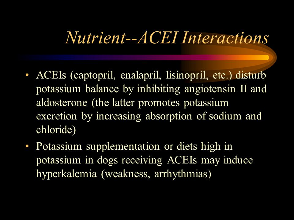 Nutrient--ACEI Interactions ACEIs (captopril, enalapril, lisinopril, etc.) disturb potassium balance by inhibiting angiotensin II and aldosterone (the