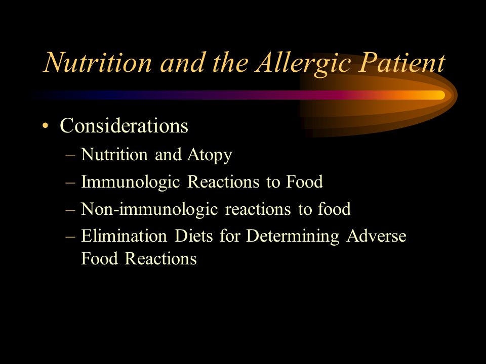 Nutrition and the Allergic Patient Considerations –Nutrition and Atopy –Immunologic Reactions to Food –Non-immunologic reactions to food –Elimination