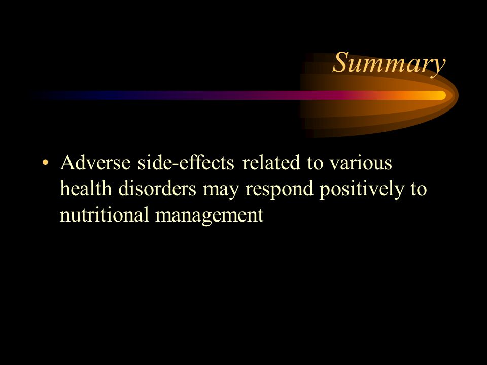 Summary Adverse side-effects related to various health disorders may respond positively to nutritional management