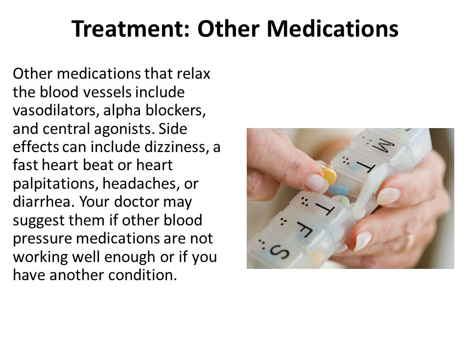 Treatment: Other Medications Other medications that relax the blood vessels include vasodilators, alpha blockers, and central agonists.