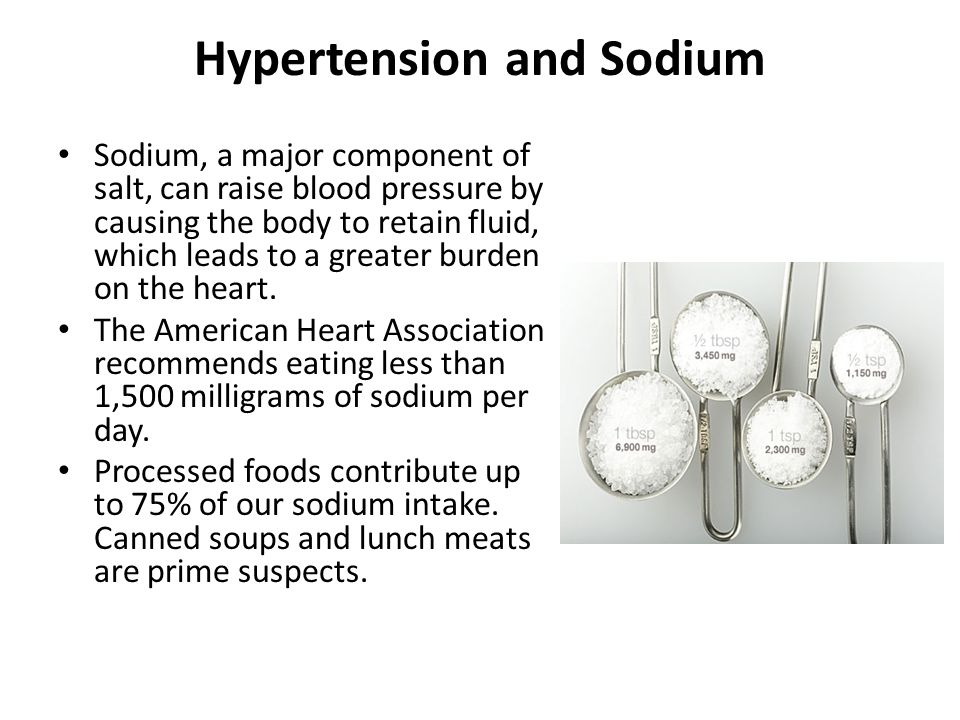 Hypertension and Sodium Sodium, a major component of salt, can raise blood pressure by causing the body to retain fluid, which leads to a greater burden on the heart.