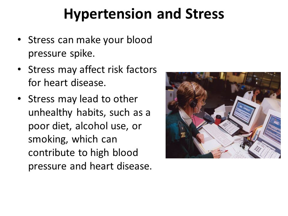 Stress can make your blood pressure spike. Stress may affect risk factors for heart disease. Stress may lead to other unhealthy habits, such as a poor