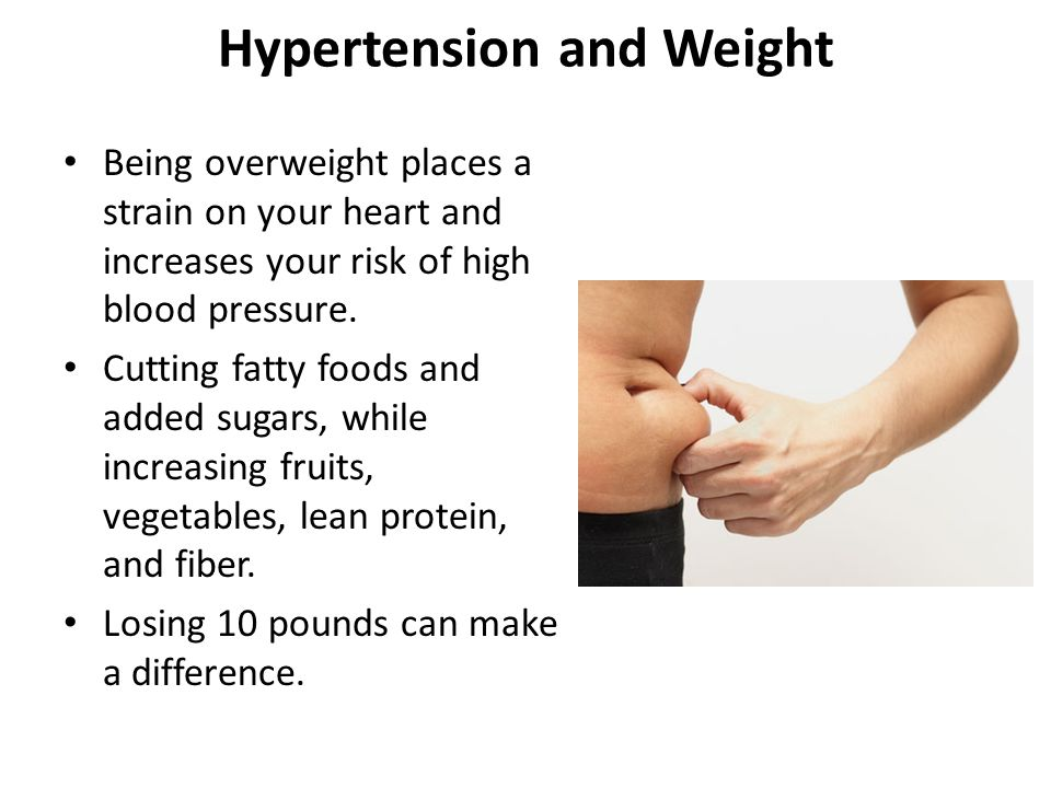 Hypertension and Weight Being overweight places a strain on your heart and increases your risk of high blood pressure. Cutting fatty foods and added s