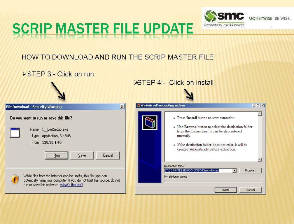 HOW TO DOWNLOAD AND RUN THE SCRIP MASTER FILE STEP 3:- Click on run. STEP 4:- Click on install