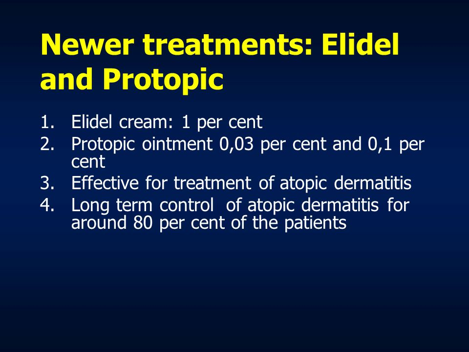 Elidel and Protopic Advantages: Do not contain steroids Can be used in all skin areas Can be used for long term treatment Does not induce atrophy