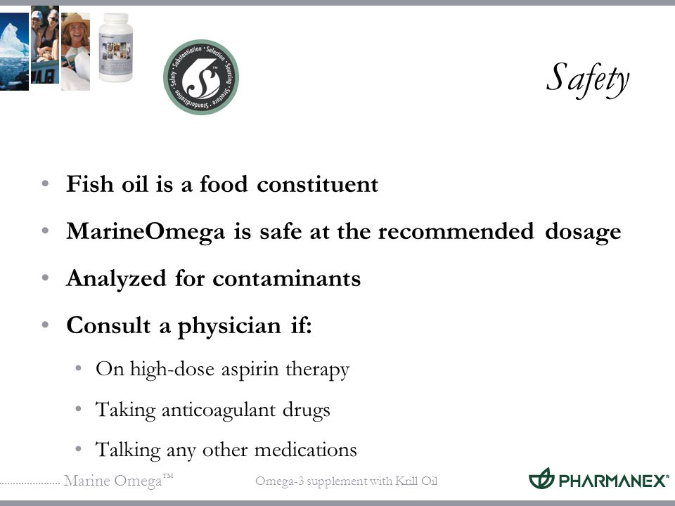 Marine Omega Omega-3 supplement with Krill Oil Safety Fish oil is a food constituent MarineOmega is safe at the recommended dosage Analyzed for contam