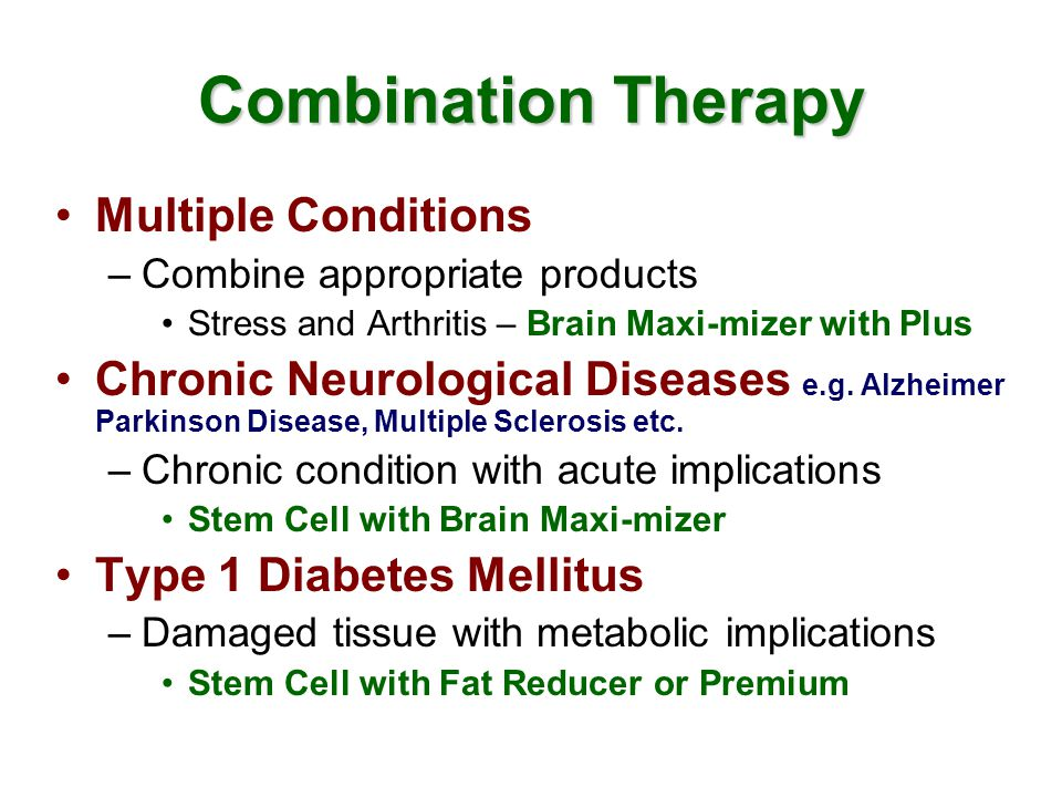 Combination Therapy Multiple Conditions –Combine appropriate products Stress and Arthritis – Brain Maxi-mizer with Plus Chronic Neurological Diseases e.g.