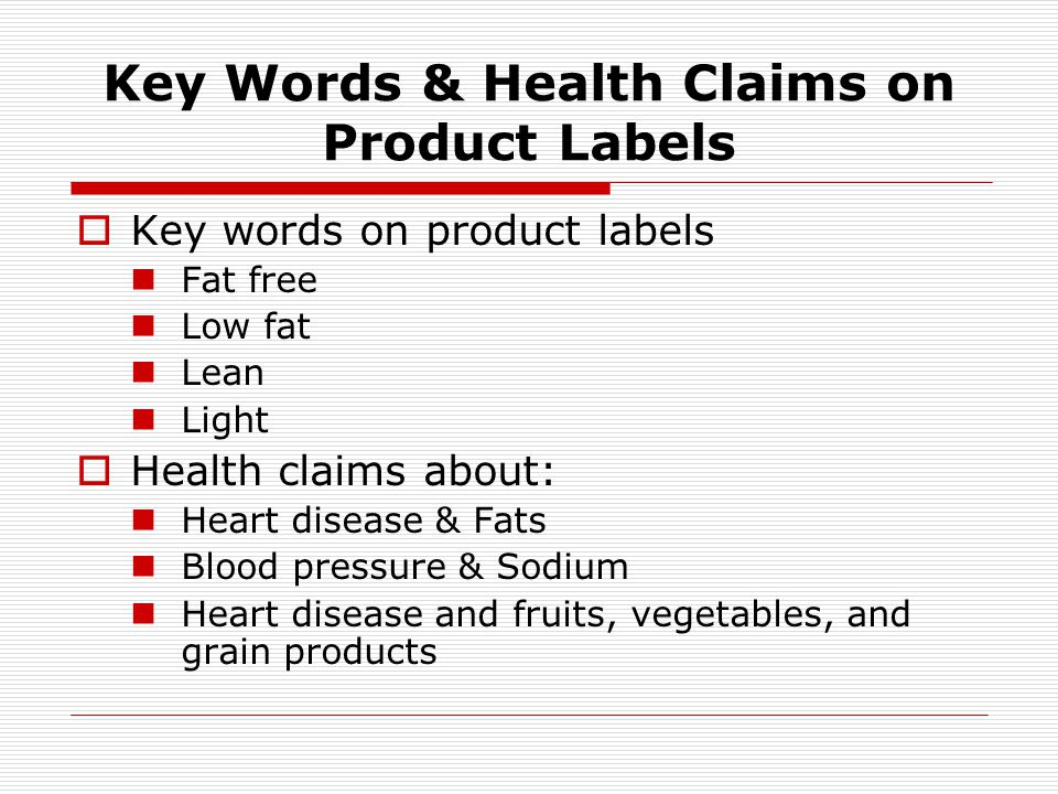Key Words & Health Claims on Product Labels Key words on product labels Fat free Low fat Lean Light Health claims about: Heart disease & Fats Blood pr