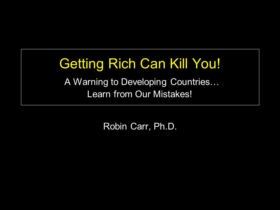 Getting Rich Can Kill You. A Warning to Developing Countries… Learn from Our Mistakes.