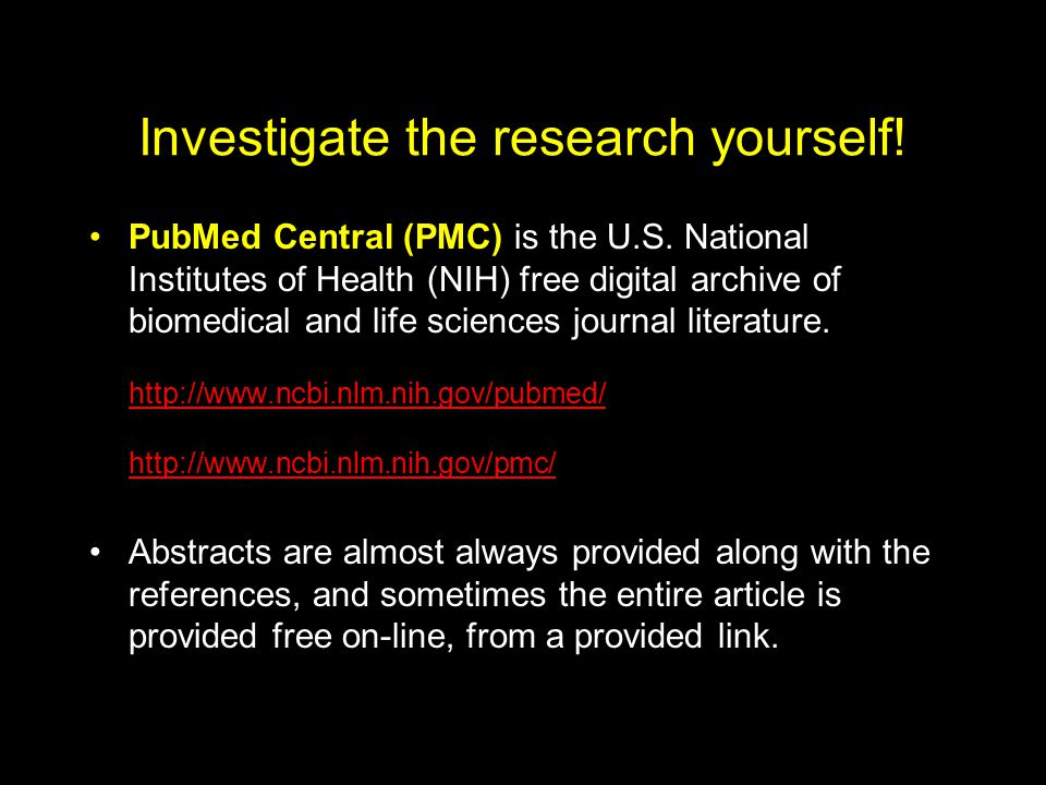 Investigate the research yourself. PubMed Central (PMC) is the U.S.