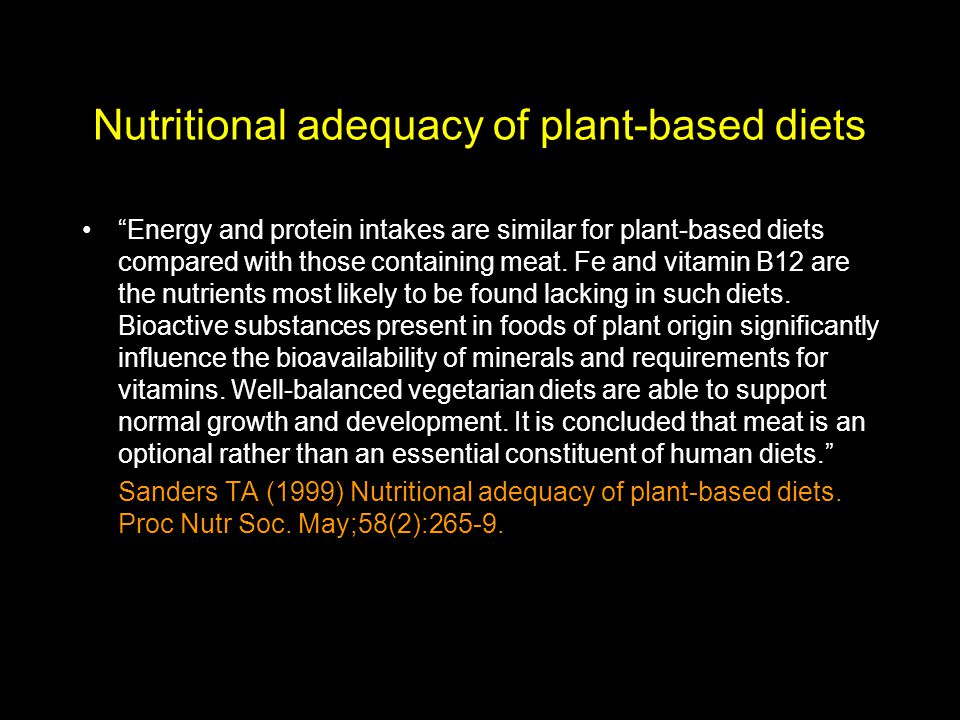Nutritional adequacy of plant-based diets Energy and protein intakes are similar for plant-based diets compared with those containing meat.