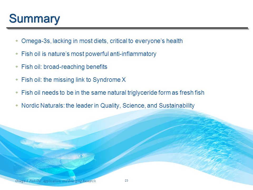 Temp-A.ppt 6/8/2014 23 23 Omega-3 Fish Oil: Applications and Emerging ResearchWith Stuart Tomc Summary Omega-3s, lacking in most diets, critical to ev