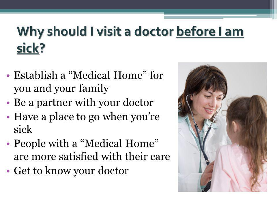 Why should I visit a doctor before I am sick.