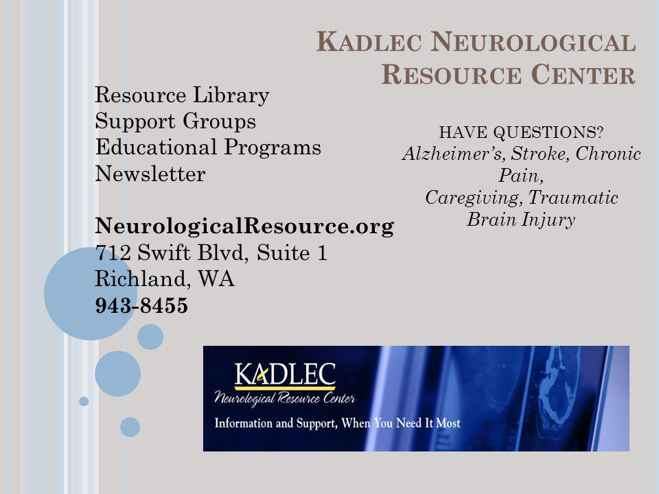 K ADLEC N EUROLOGICAL R ESOURCE C ENTER Resource Library Support Groups Educational Programs Newsletter NeurologicalResource.org 712 Swift Blvd, Suite 1 Richland, WA 943-8455 HAVE QUESTIONS.