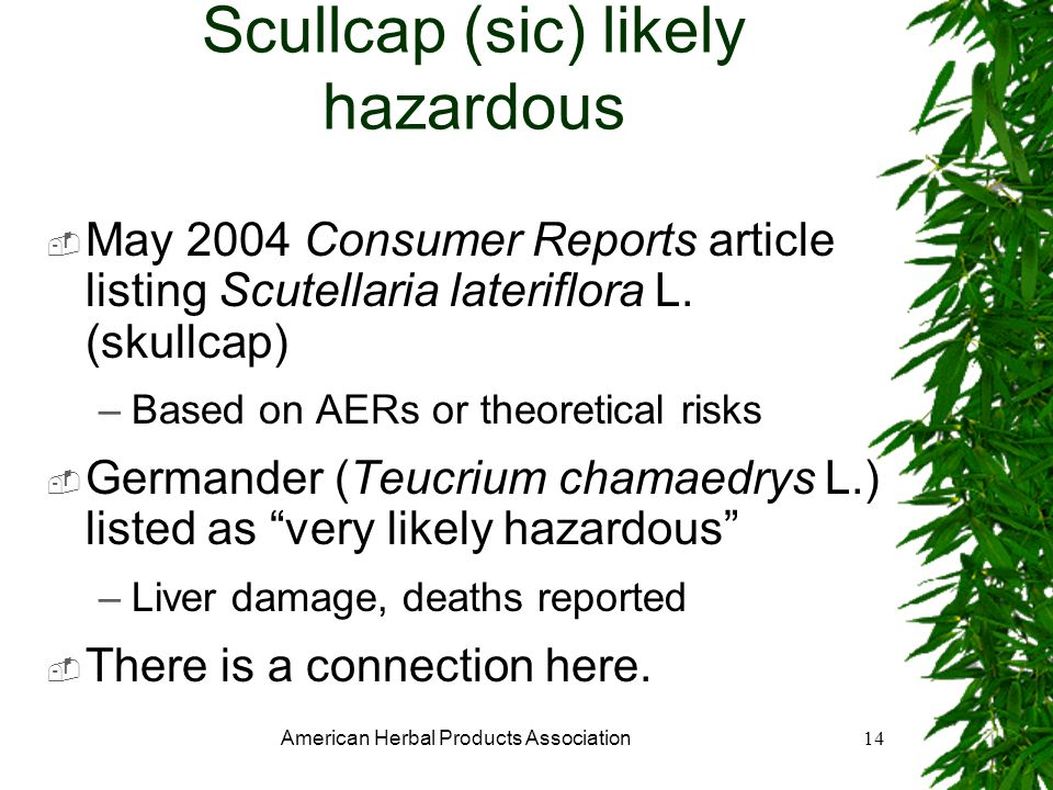 American Herbal Products Association14 Scullcap (sic) likely hazardous May 2004 Consumer Reports article listing Scutellaria lateriflora L.