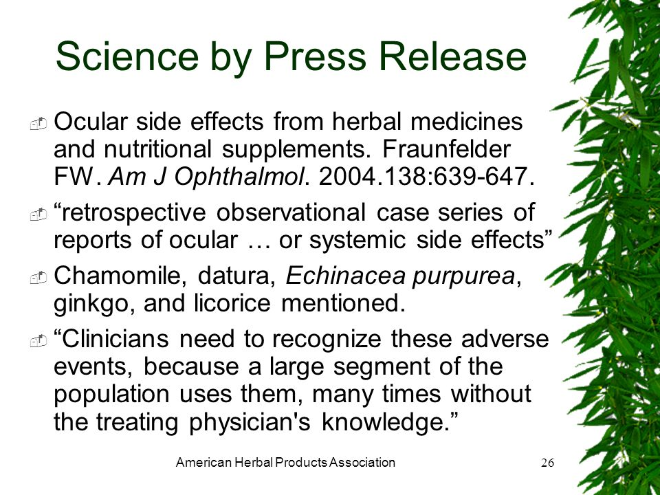 American Herbal Products Association26 Science by Press Release Ocular side effects from herbal medicines and nutritional supplements.