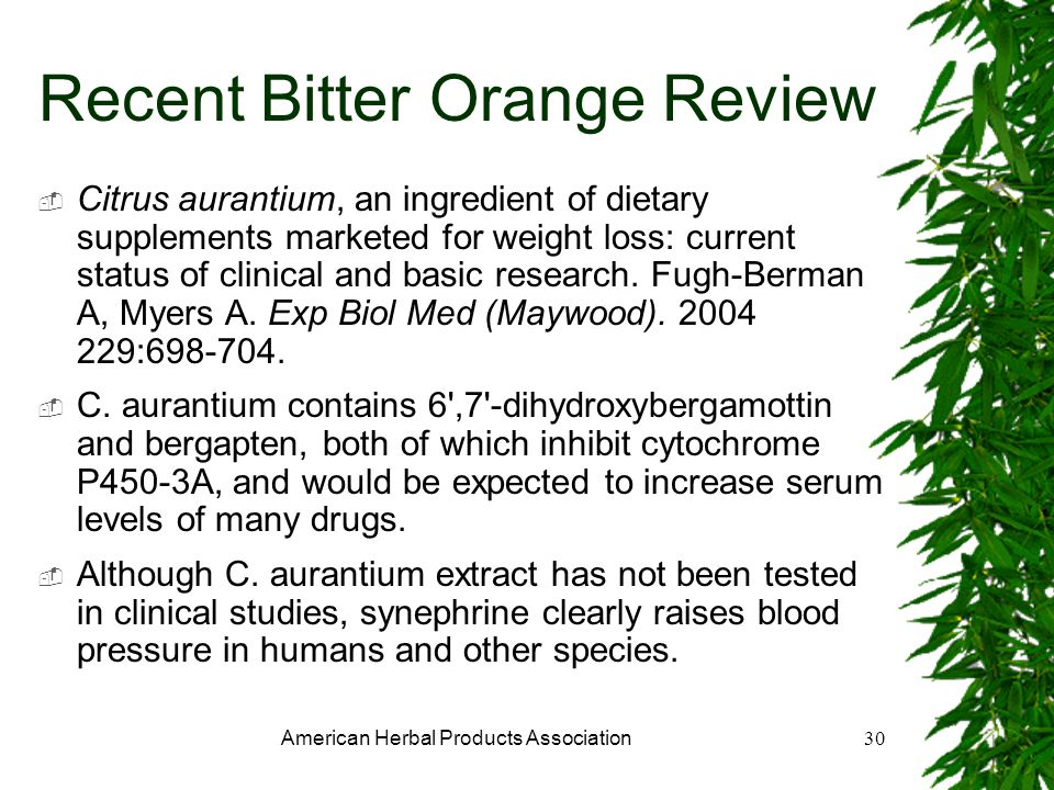 American Herbal Products Association30 Recent Bitter Orange Review Citrus aurantium, an ingredient of dietary supplements marketed for weight loss: current status of clinical and basic research.