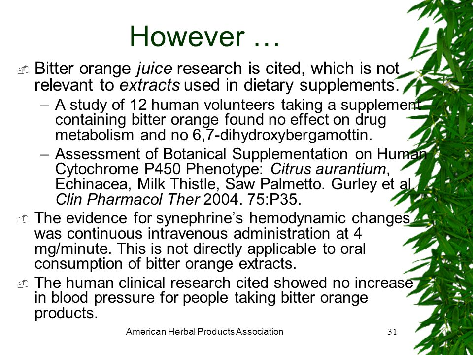 American Herbal Products Association31 However … Bitter orange juice research is cited, which is not relevant to extracts used in dietary supplements.