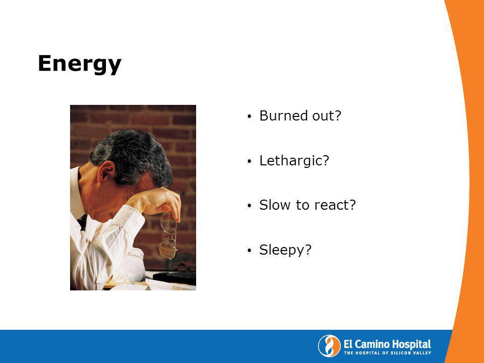 Energy Burned out? Lethargic? Slow to react? Sleepy?