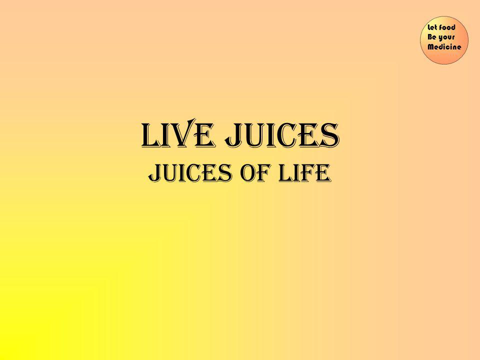 LIVE JUICES JUICES OF LIFE Let food Be your Medicine