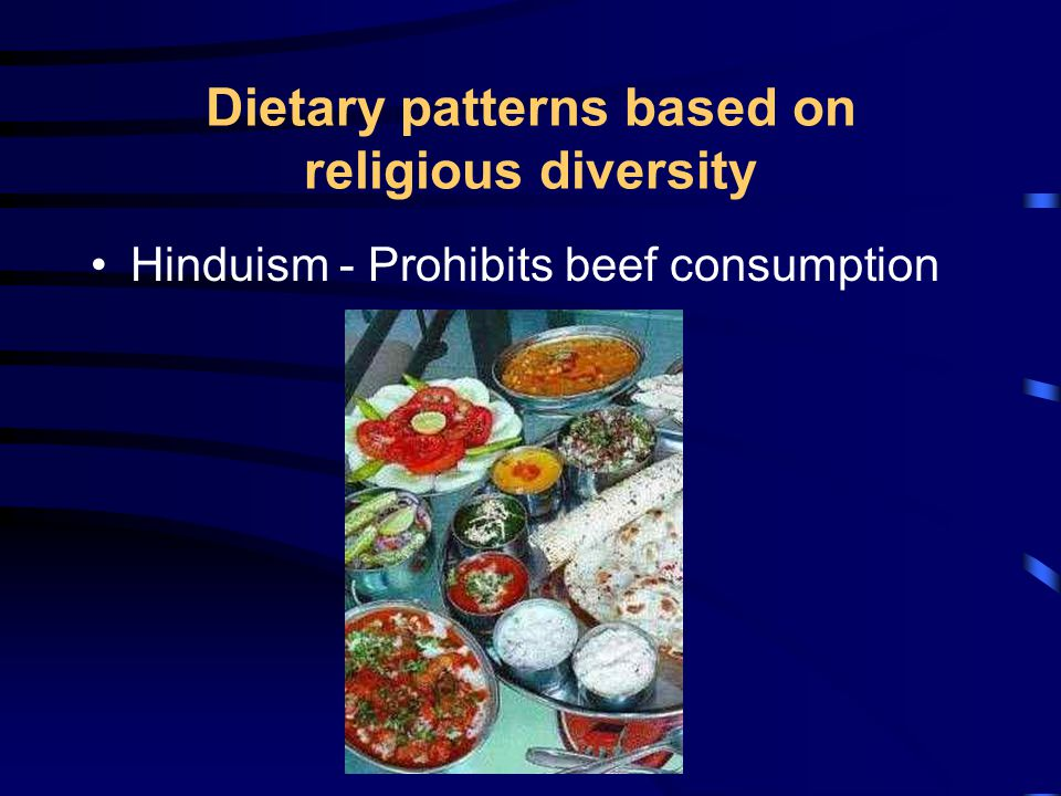 Dietary patterns based on religious diversity Hinduism - Prohibits beef consumption