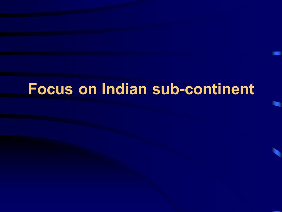 Focus on Indian sub-continent