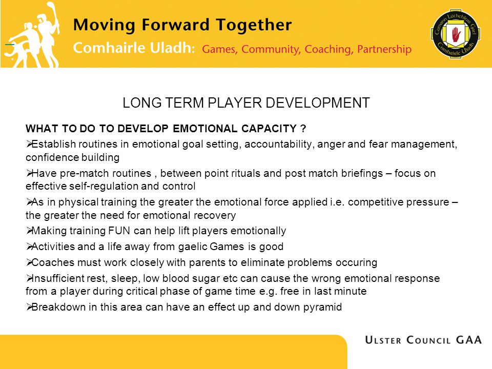 LONG TERM PLAYER DEVELOPMENT WHAT TO DO TO DEVELOP EMOTIONAL CAPACITY .