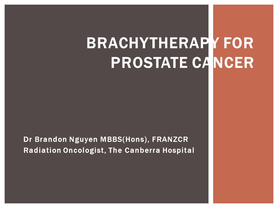 Why brachytherapy? How do we do it? What are the results? Questions? PROSTATE BRACHYTHERAPY