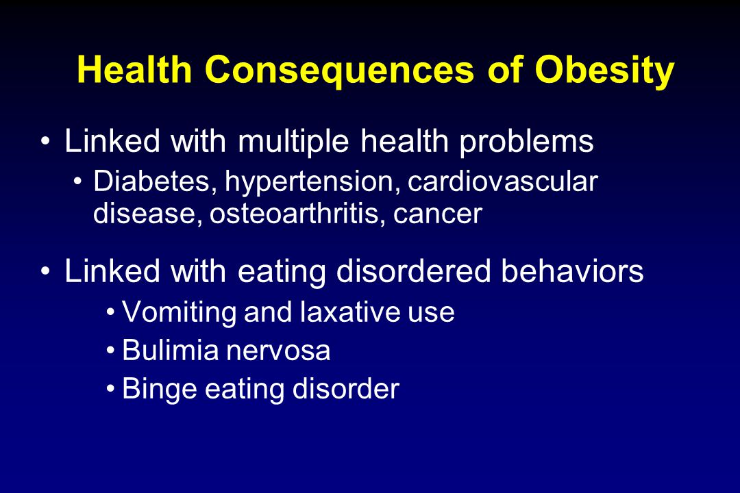Health Consequences of Obesity Linked with multiple health problems Diabetes, hypertension, cardiovascular disease, osteoarthritis, cancer Linked with
