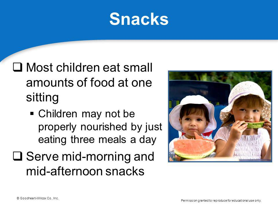 © Goodheart-Willcox Co., Inc. Permission granted to reproduce for educational use only. Snacks Most children eat small amounts of food at one sitting