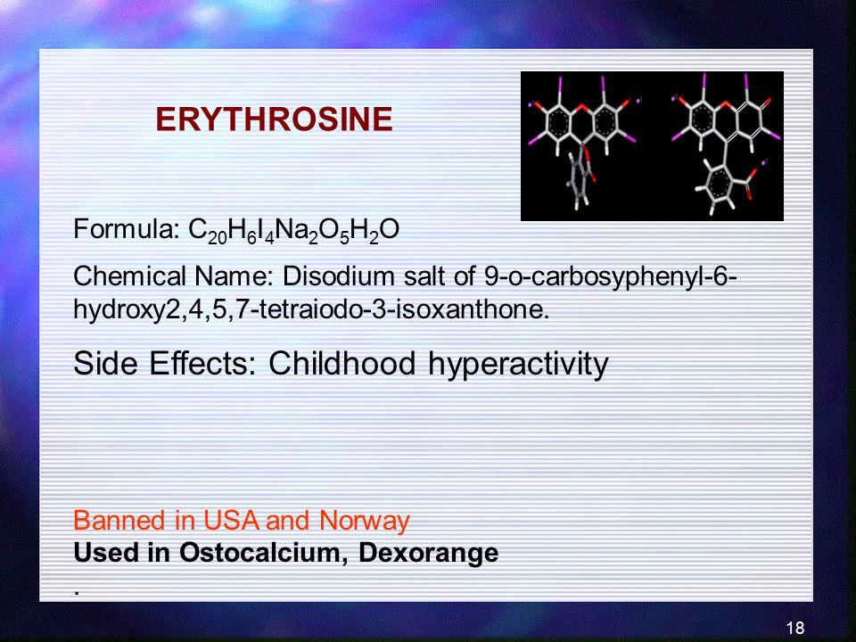 18 Formula: C 20 H 6 I 4 Na 2 O 5 H 2 O Chemical Name: Disodium salt of 9-o-carbosyphenyl-6- hydroxy2,4,5,7-tetraiodo-3-isoxanthone. Side Effects: Chi