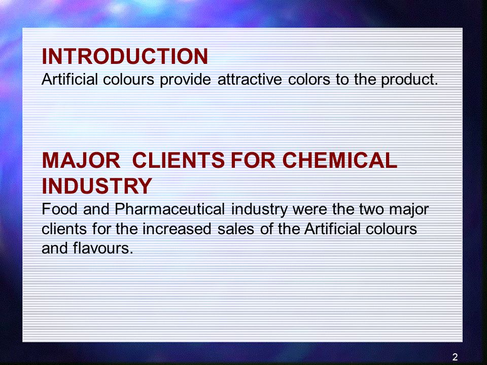 2 INTRODUCTION Artificial colours provide attractive colors to the product. MAJOR CLIENTS FOR CHEMICAL INDUSTRY Food and Pharmaceutical industry were