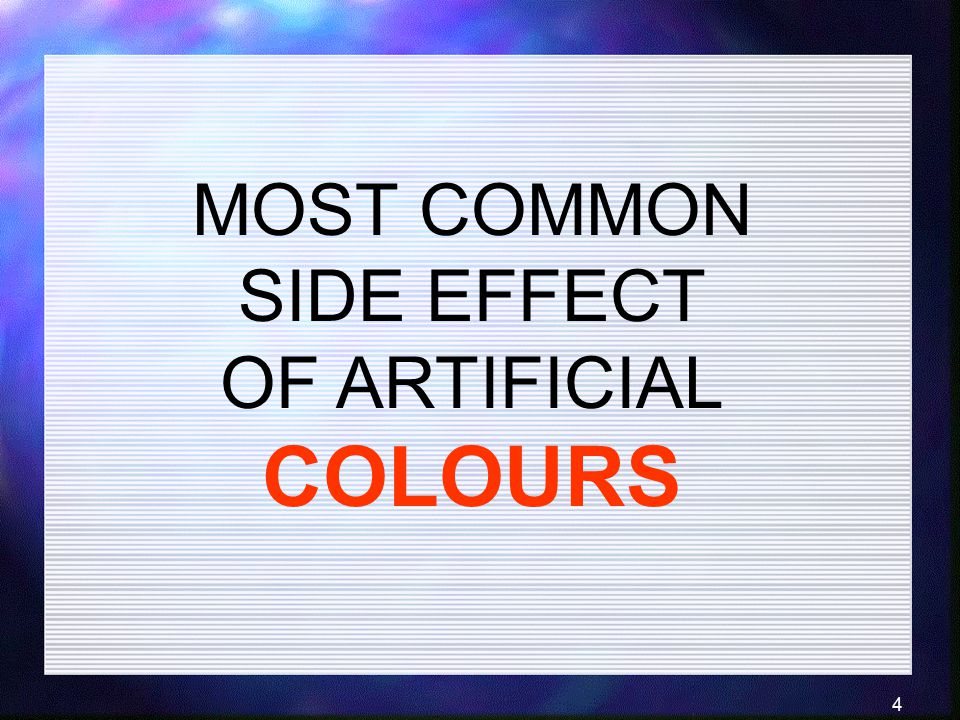 4 MOST COMMON SIDE EFFECT OF ARTIFICIAL COLOURS