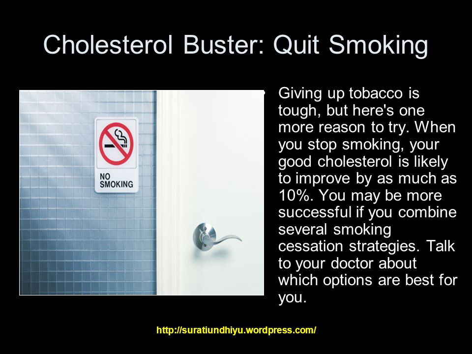 Cholesterol Buster: Quit Smoking Giving up tobacco is tough, but here s one more reason to try.