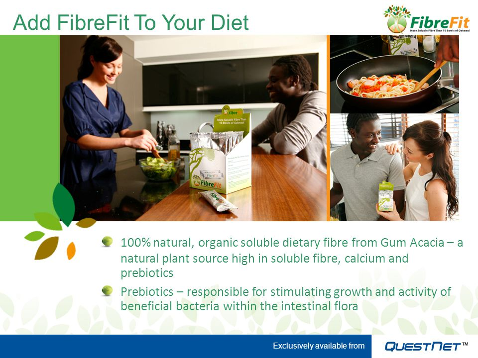 Add FibreFit To Your Diet 100% natural, organic soluble dietary fibre from Gum Acacia – a natural plant source high in soluble fibre, calcium and preb