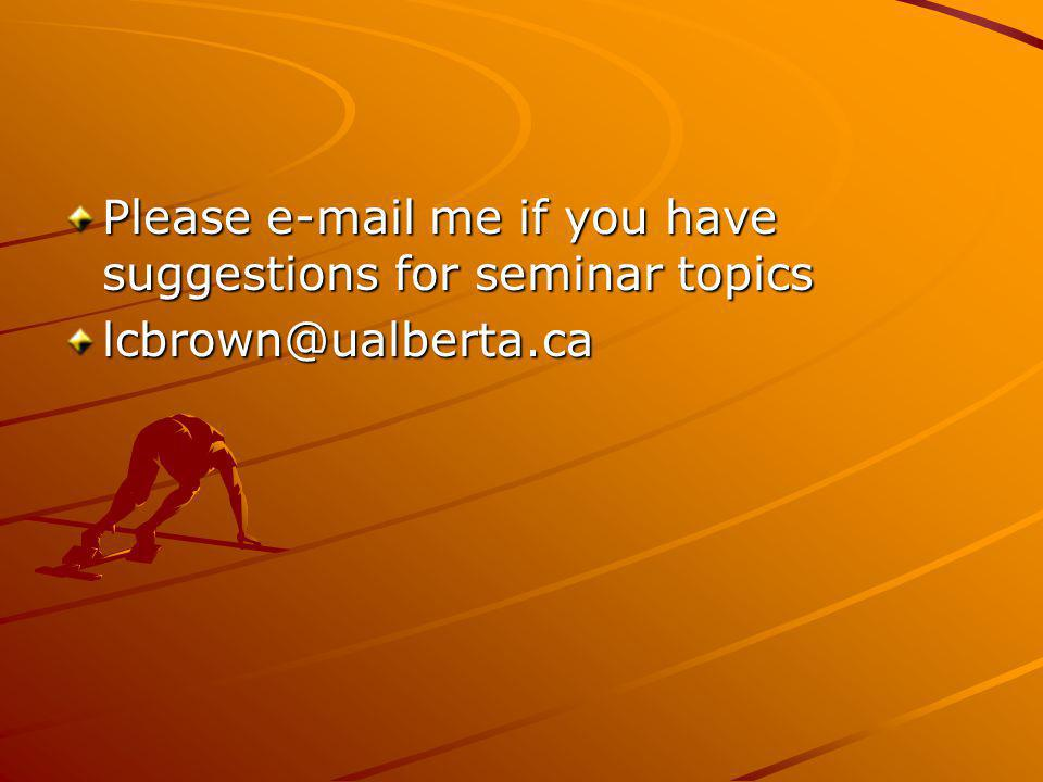 Please e-mail me if you have suggestions for seminar topics lcbrown@ualberta.ca
