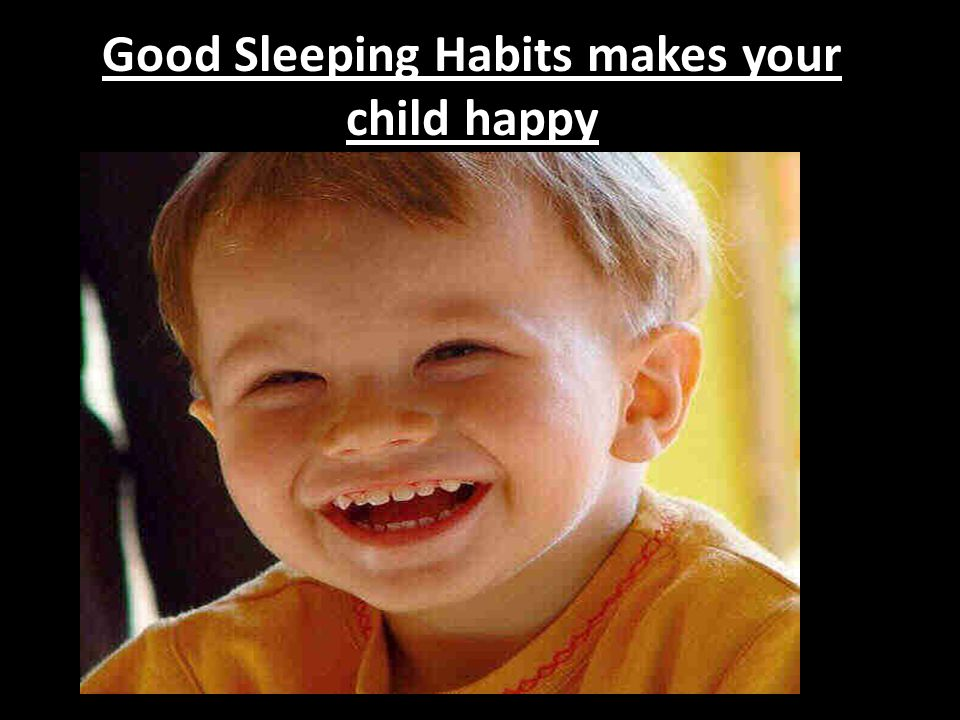 Good Sleeping Habits makes your child happy