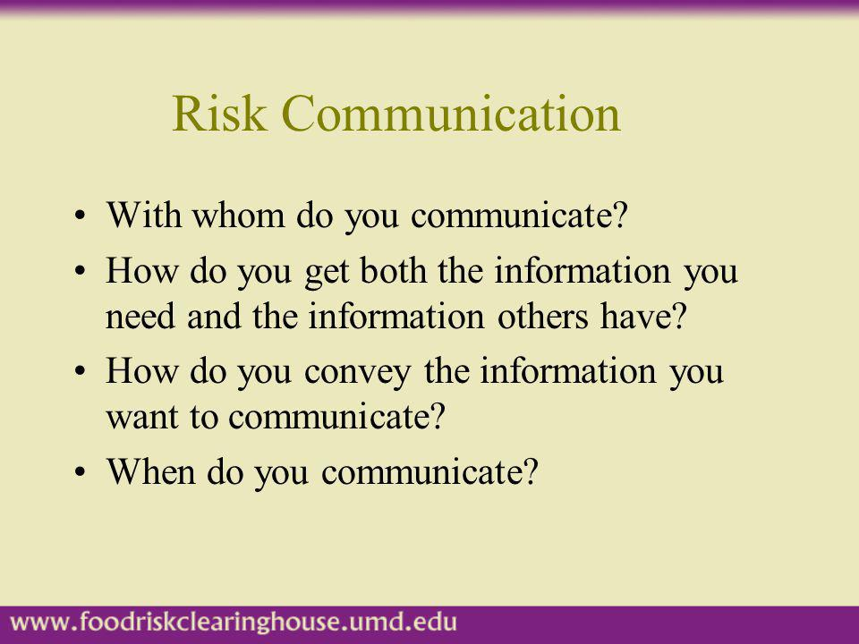 Risk Communication With whom do you communicate? How do you get both the information you need and the information others have? How do you convey the i