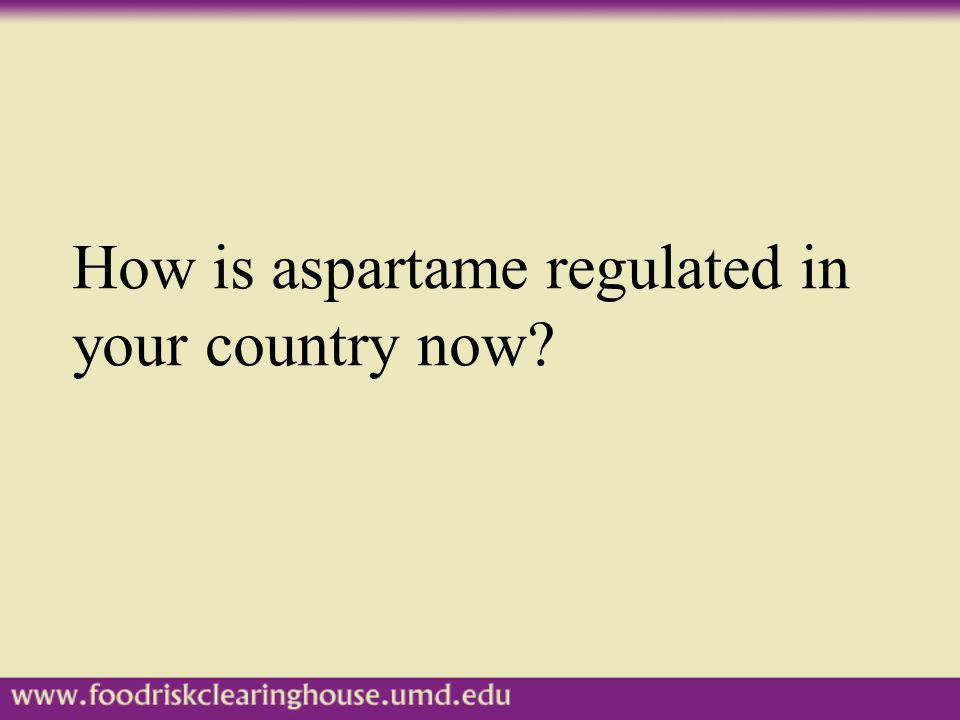 How is aspartame regulated in your country now?